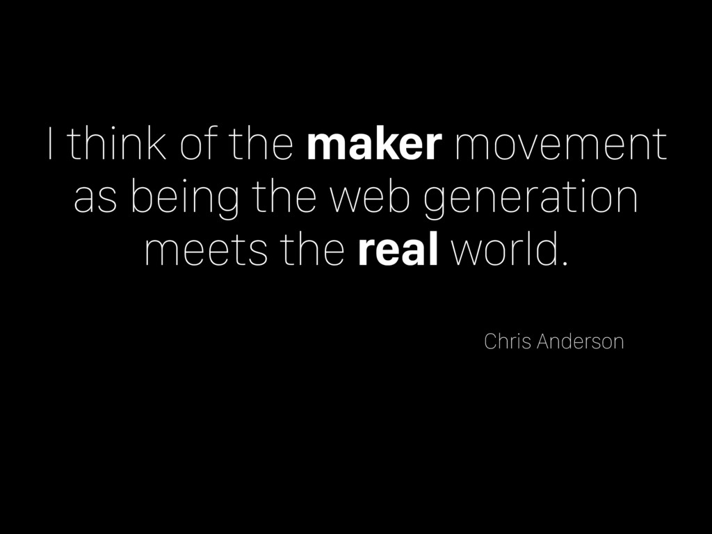 I think of the maker movement as being the web ...