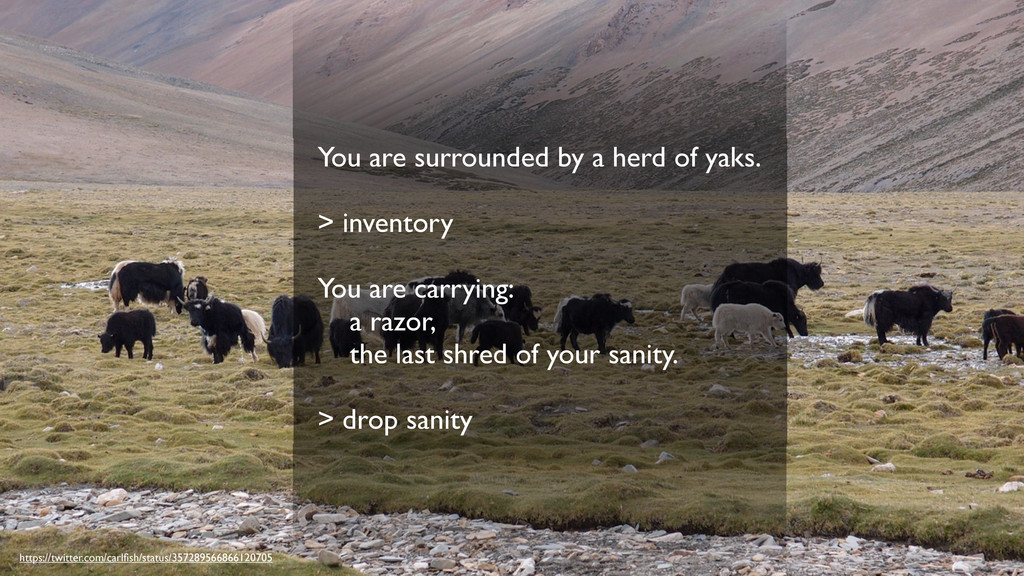 You are surrounded by a herd of yaks. > invento...