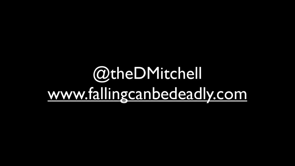 @theDMitchell www.fallingcanbedeadly.com