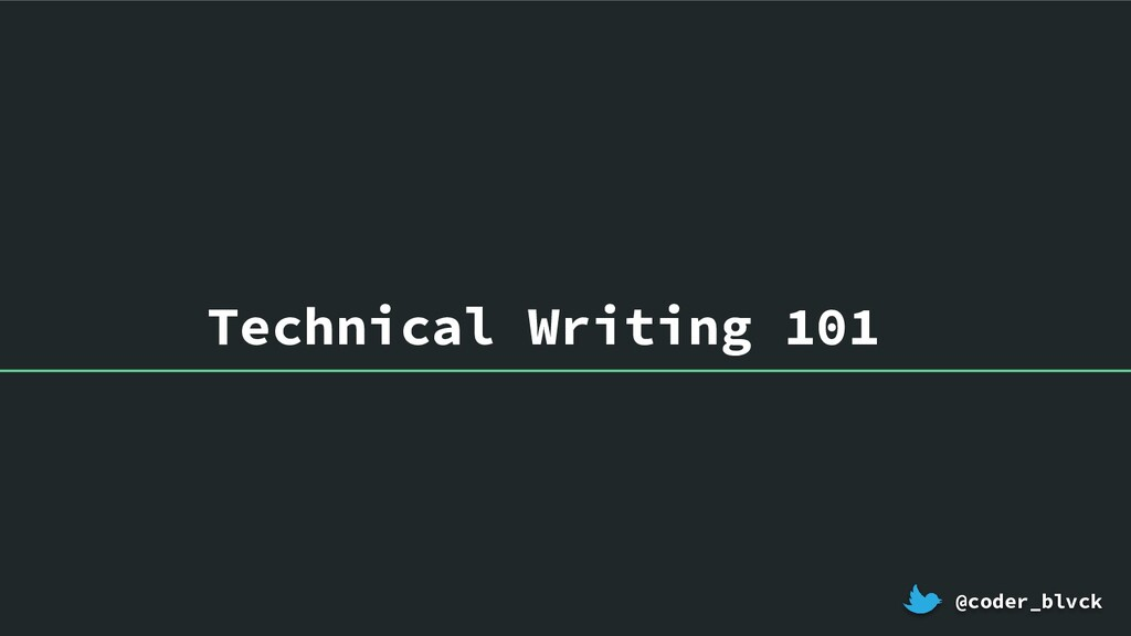 Technical Writing 101 @coder_blvck