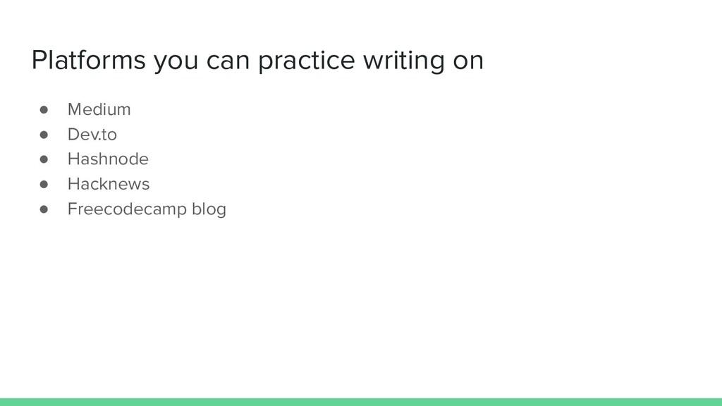 Platforms you can practice writing on ● Medium ...
