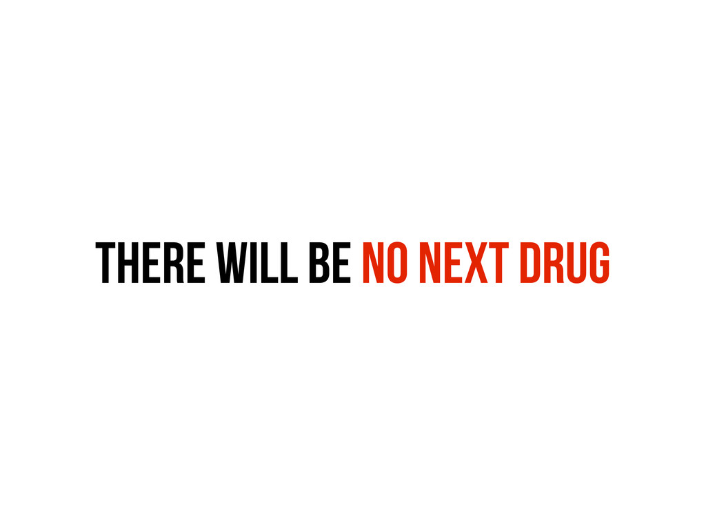 there will be no next DRUG