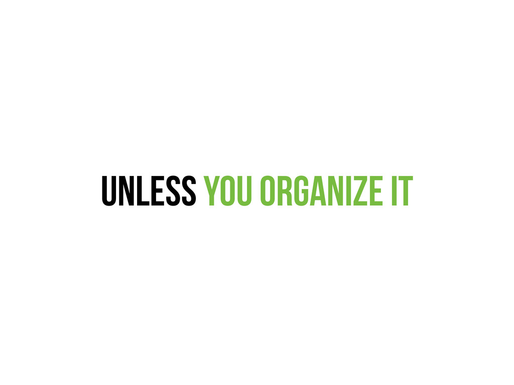 unless YOU organize it