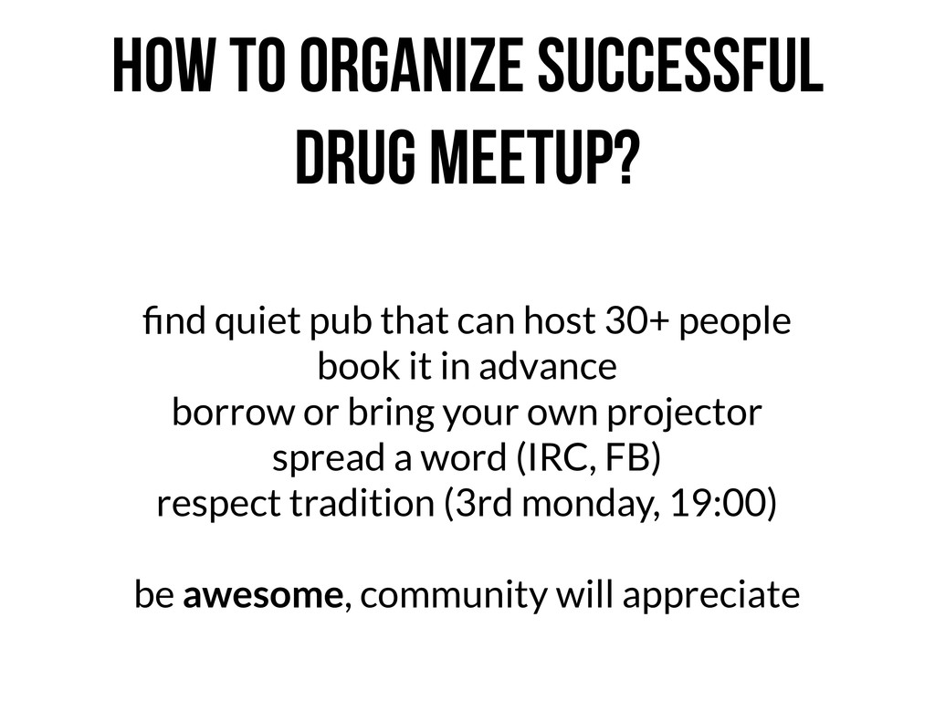 HOW TO ORGANIZE SUCCESSFUL DRUG MEETUP? find qui...