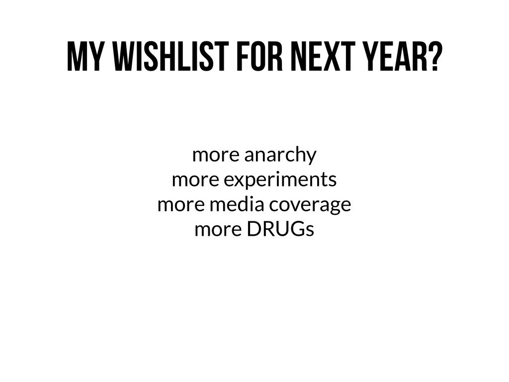 MY WISHLIST FOR NEXT YEAR? more anarchy more ex...