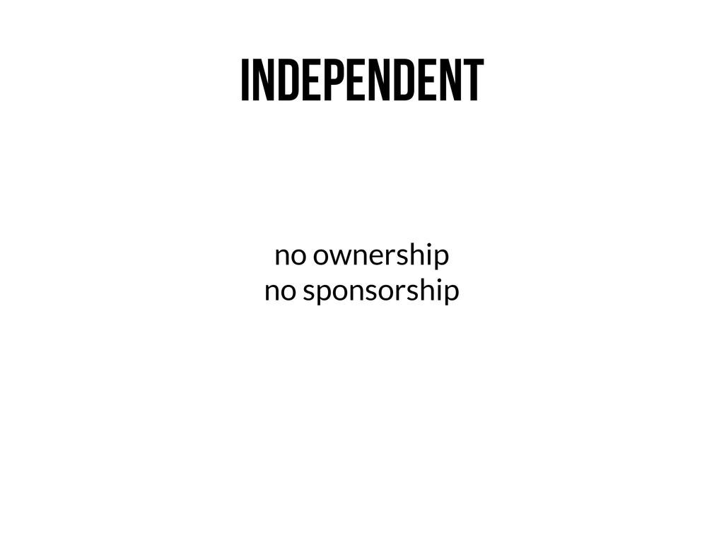 INDEPENDENT no ownership no sponsorship