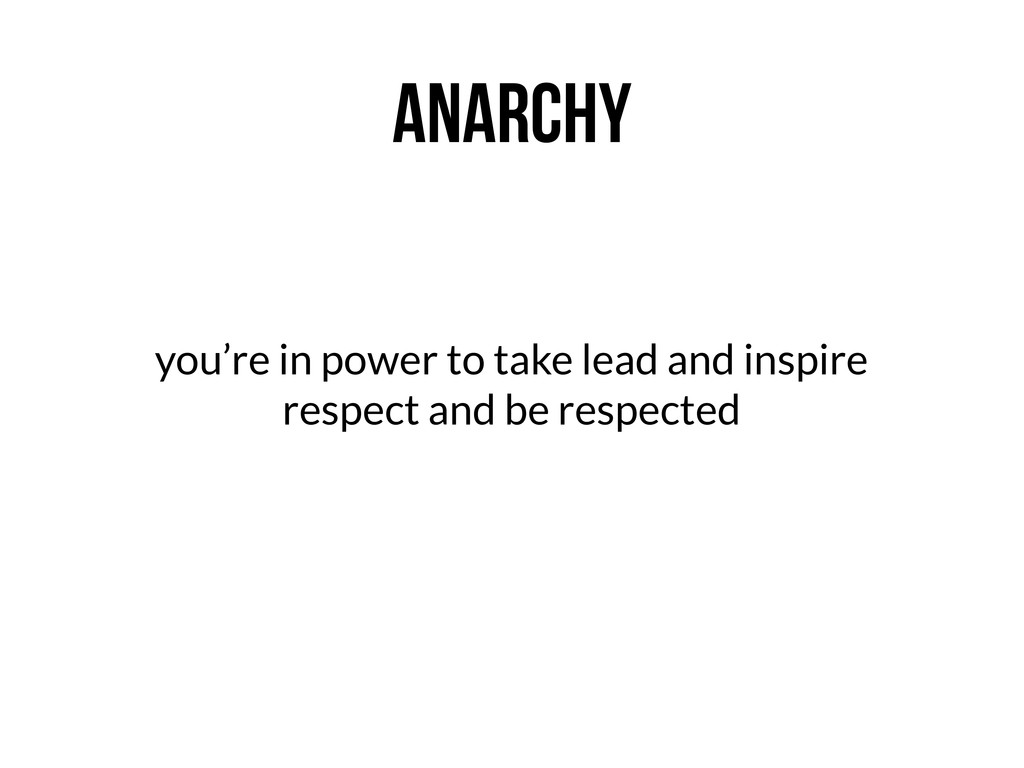 ANARCHY you're in power to take lead and inspir...