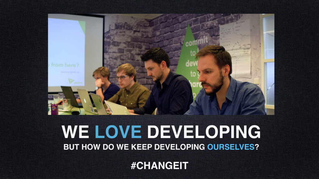 WE LOVE DEVELOPING BUT HOW DO WE KEEP DEVELOPIN...
