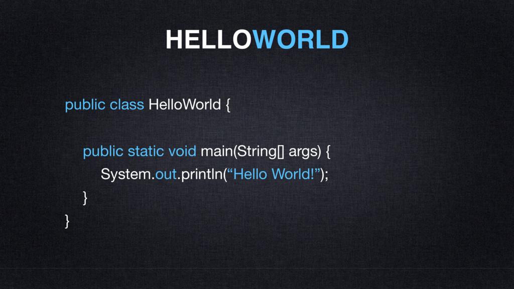 HELLOWORLD public class HelloWorld {  public st...