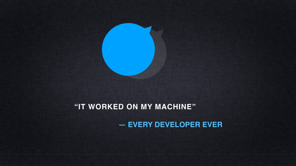 """""""IT WORKED ON MY MACHINE"""" — EVERY DEVELOPER EVER"""