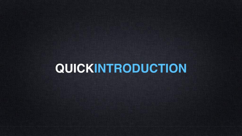 QUICKINTRODUCTION