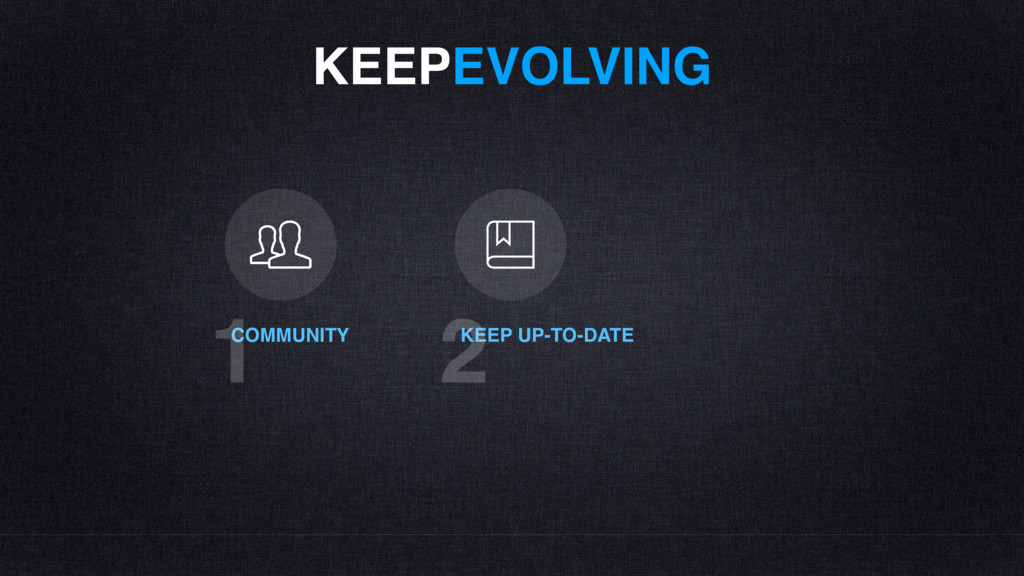 KEEPEVOLVING COMMUNITY 1 KEEP UP-TO-DATE 2