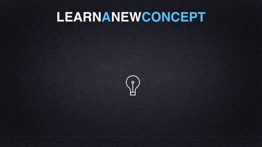 LEARNANEWCONCEPT