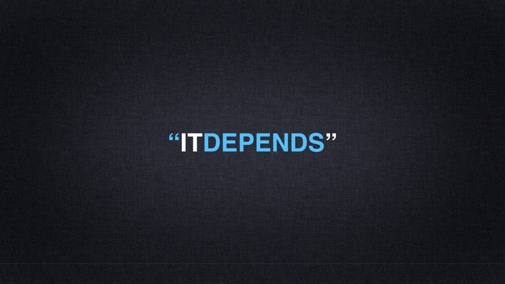 """""""ITDEPENDS"""""""