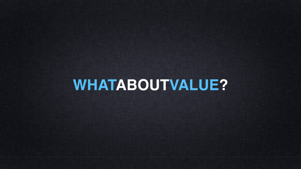 WHATABOUTVALUE?