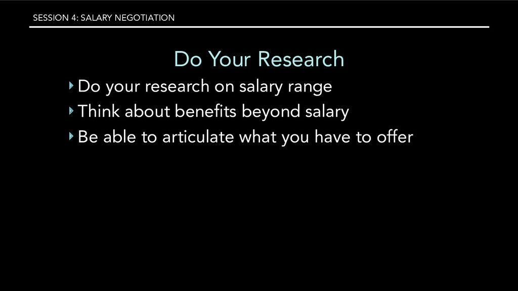 SESSION 4: SALARY NEGOTIATION Do Your Research ...