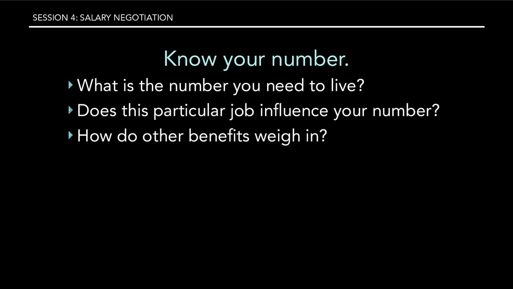 SESSION 4: SALARY NEGOTIATION Know your number....