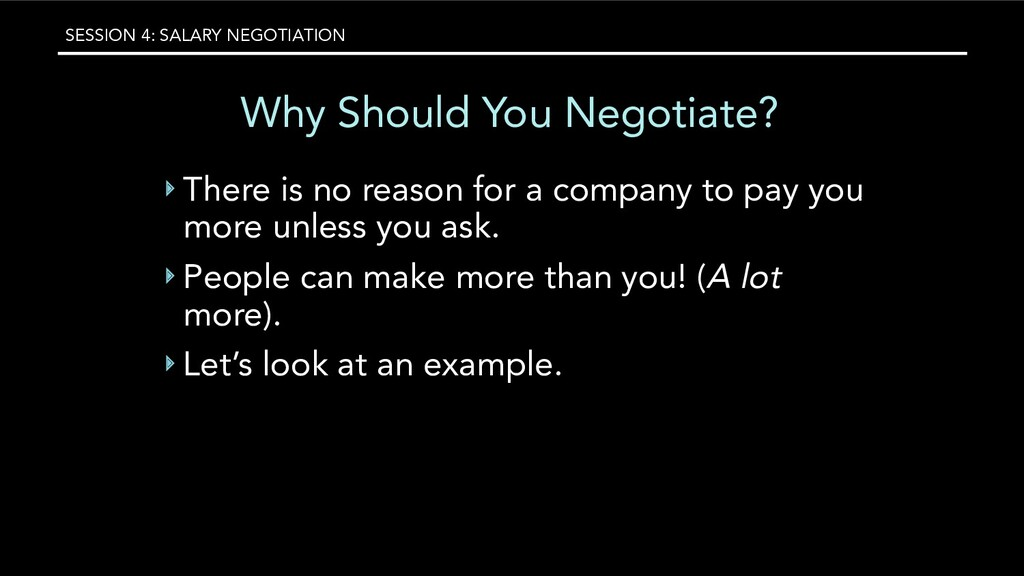 SESSION 4: SALARY NEGOTIATION Why Should You Ne...