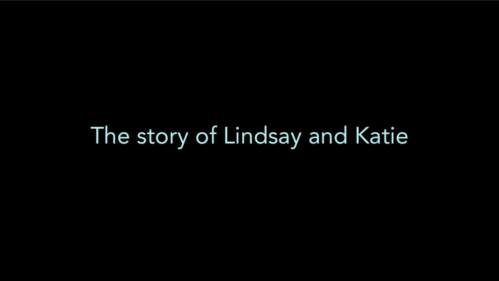 The story of Lindsay and Katie