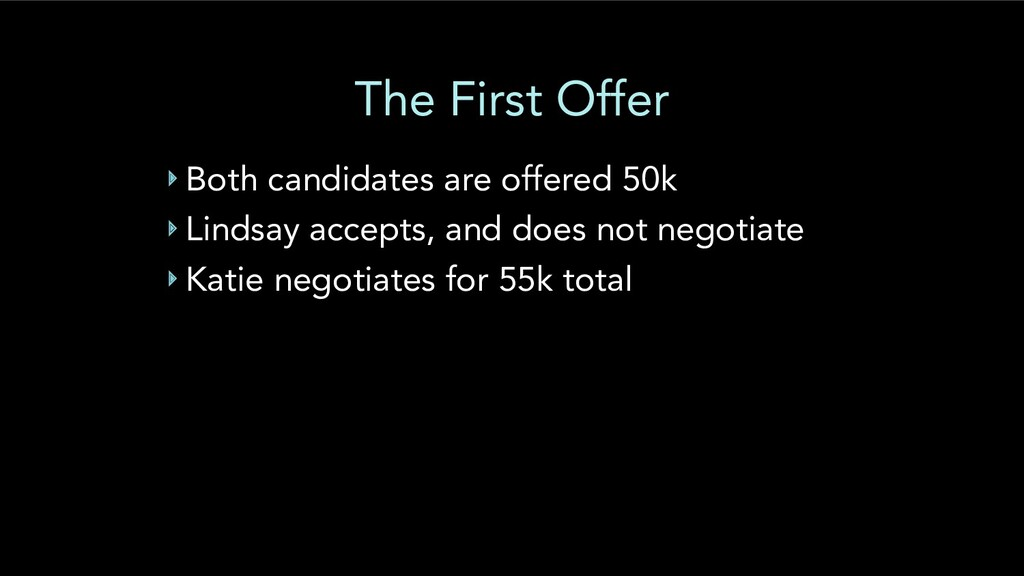 The First Offer ‣ Both candidates are offered 5...