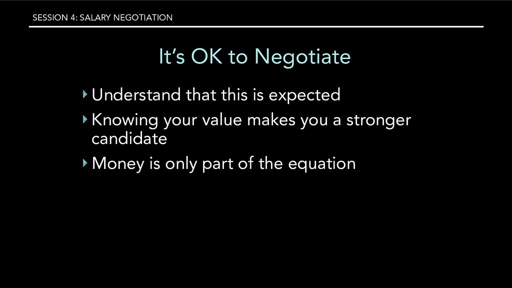 SESSION 4: SALARY NEGOTIATION It's OK to Negoti...
