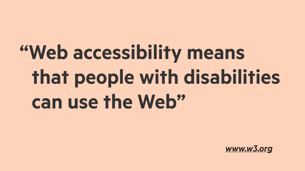 """""""Web accessibility means that people with disab..."""