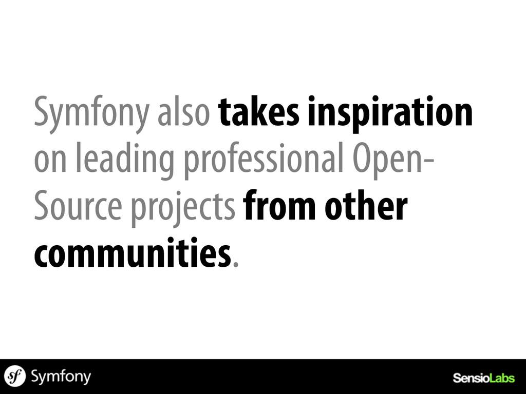 Symfony also takes inspiration on leading profe...