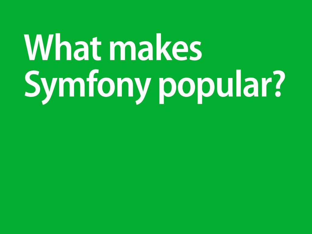 What makes Symfony popular?