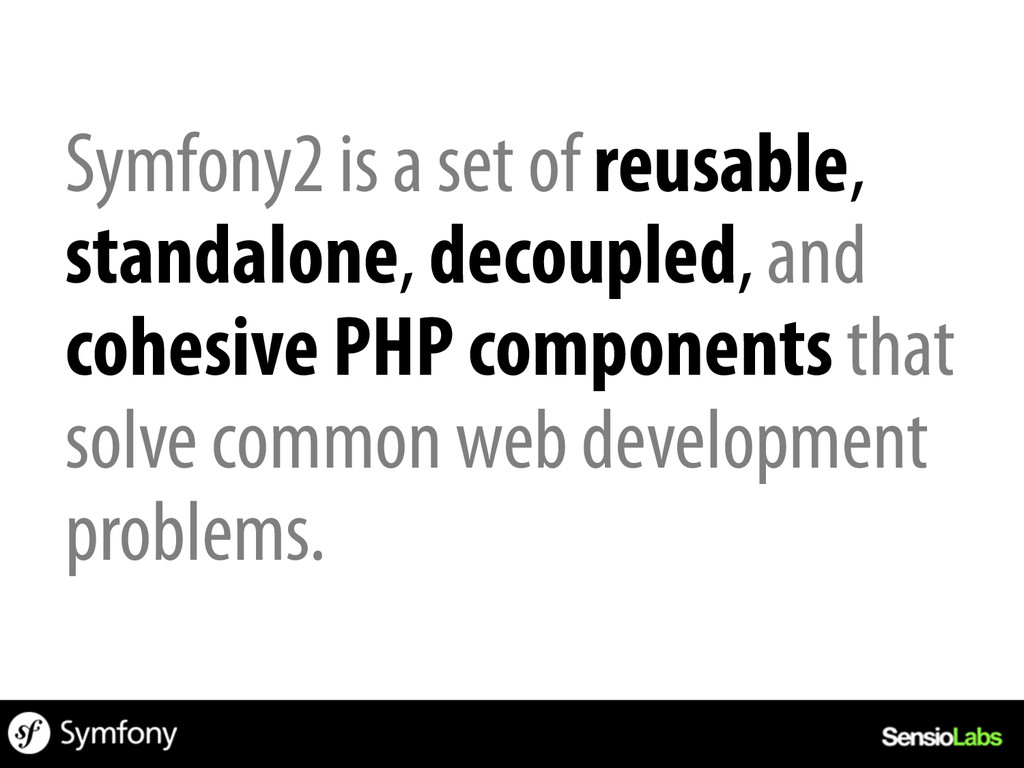 Symfony2 is a set of reusable, standalone, deco...
