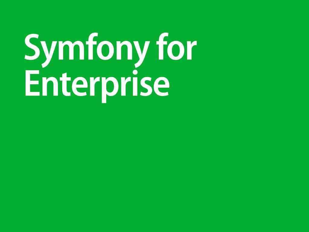 Symfony for Enterprise