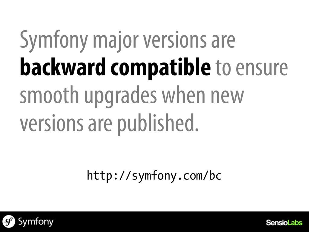 Symfony major versions are backward compatible ...