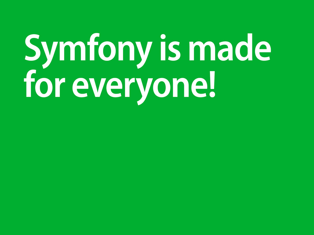 Symfony is made for everyone!