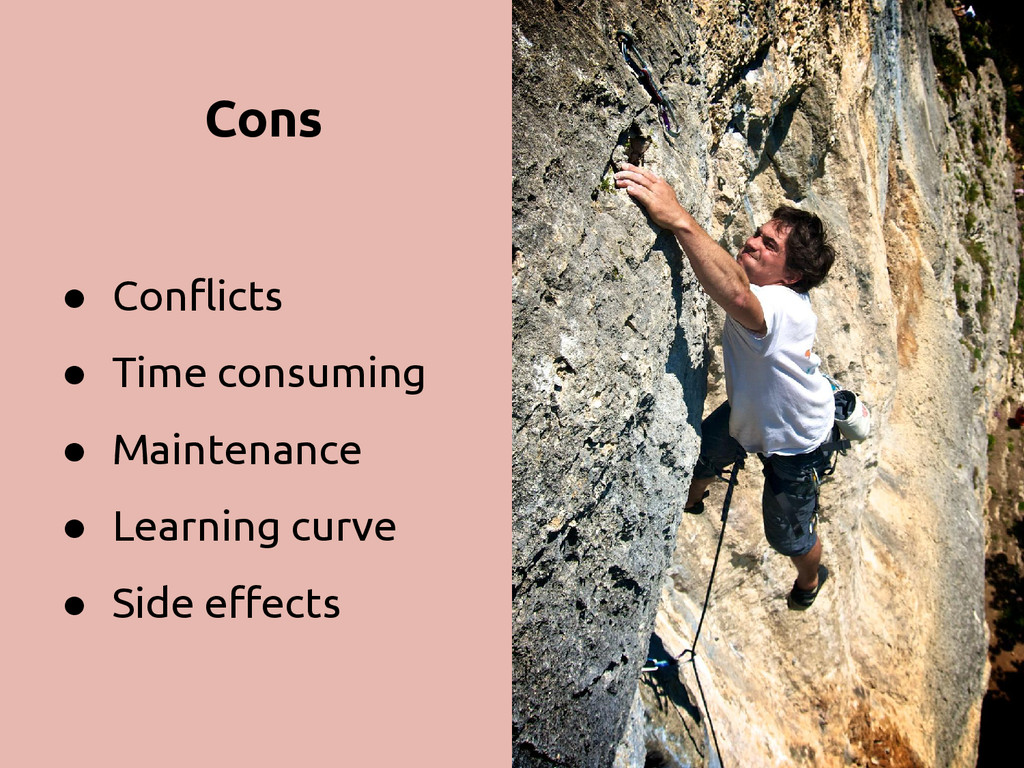 Cons ● Conflicts ● Time consuming ● Maintenance...