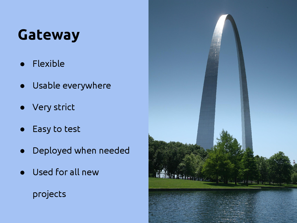 Gateway ● Flexible ● Usable everywhere ● Very s...