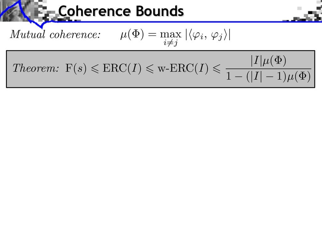 Coherence Bounds µ( ) = max i=j | i, j ⇥| Mutua...