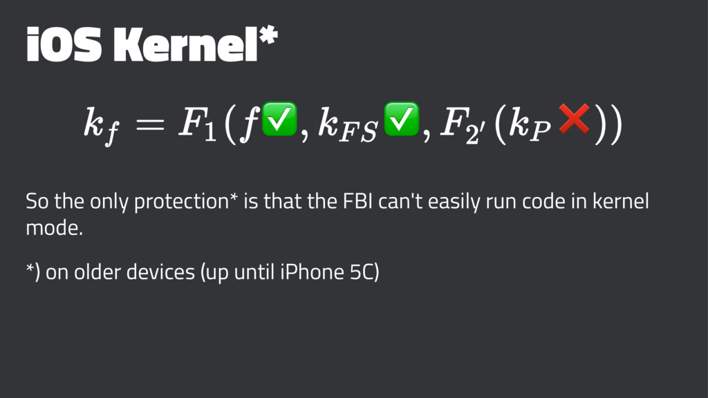 iOS Kernel* ✅ ✅ ❌ So the only protection* is th...