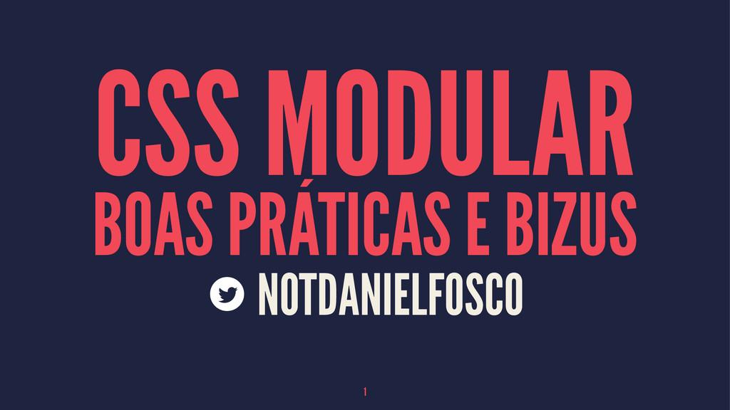 CSS MODULAR BOAS PRÁTICAS E BIZUS NOTDANIELFOSC...
