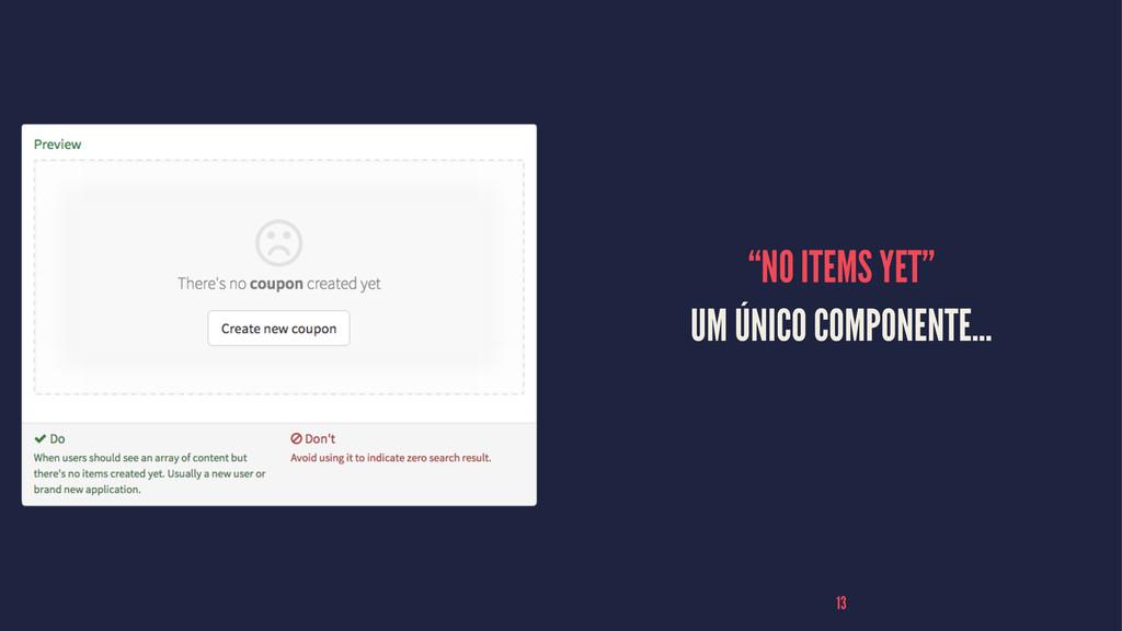 """""""NO ITEMS YET"""" UM ÚNICO COMPONENTE... 13"""