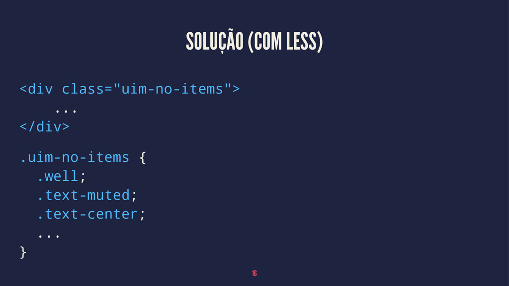 """SOLUÇÃO (COM LESS) <div class=""""uim-no-items""""> ...."""