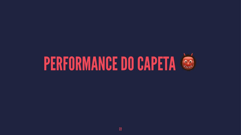 PERFORMANCE DO CAPETA ! 22
