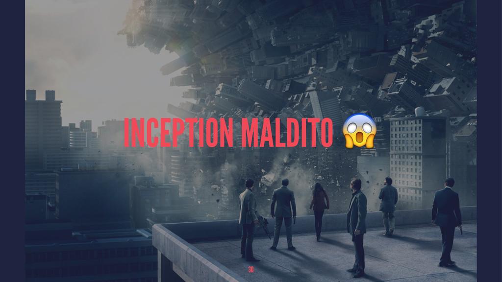 INCEPTION MALDITO ! 30