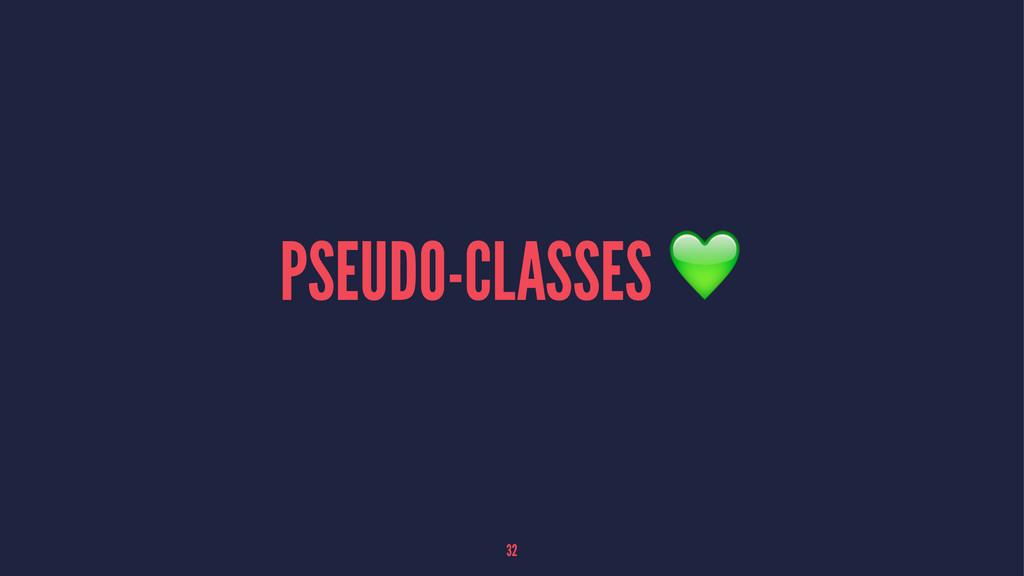 PSEUDO-CLASSES ! 32