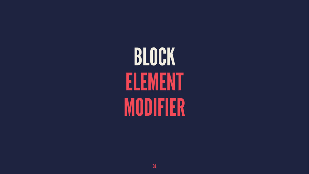 BLOCK ELEMENT MODIFIER 38