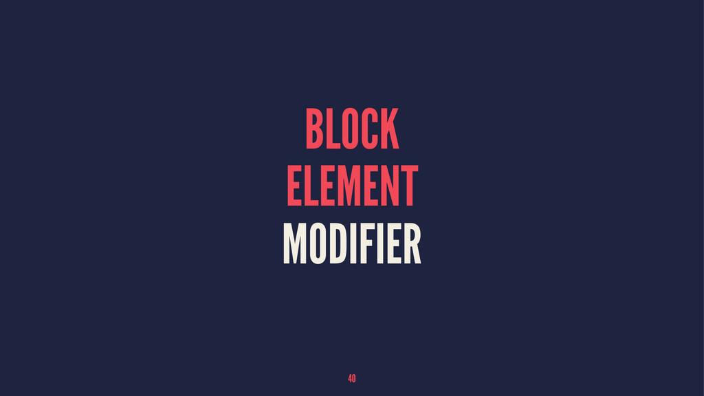 BLOCK ELEMENT MODIFIER 40