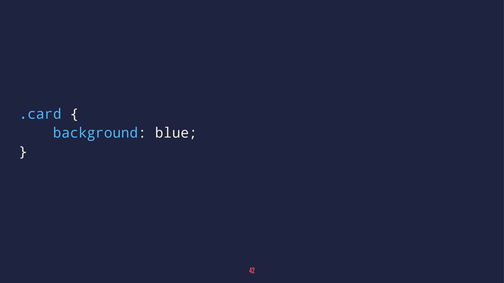 .card { background: blue; } 42