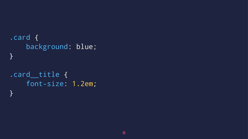 .card { background: blue; } .card__title { font...