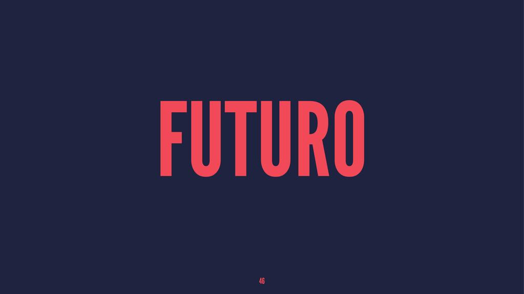 FUTURO 46