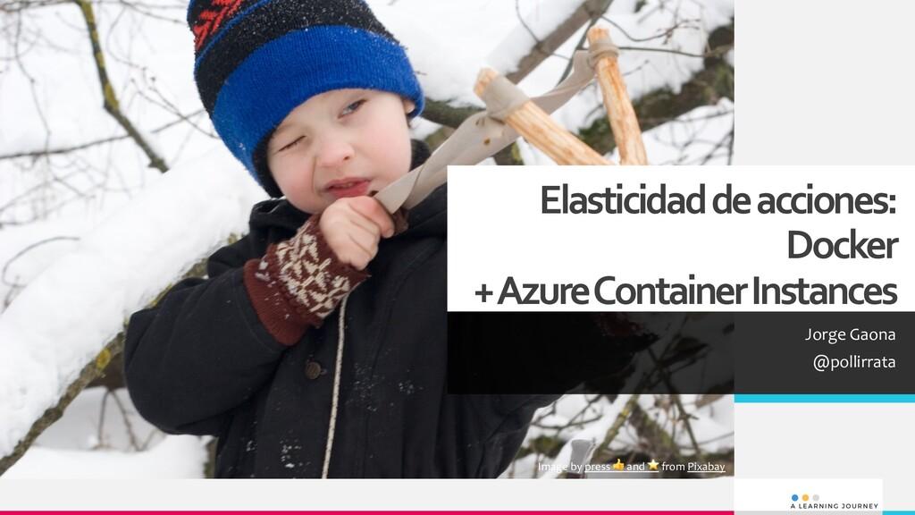 Elasticidad de acciones: Docker + AzureContaine...