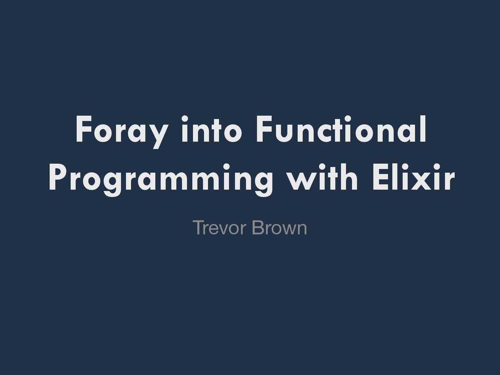 Foray into Functional Programming with Elixir T...