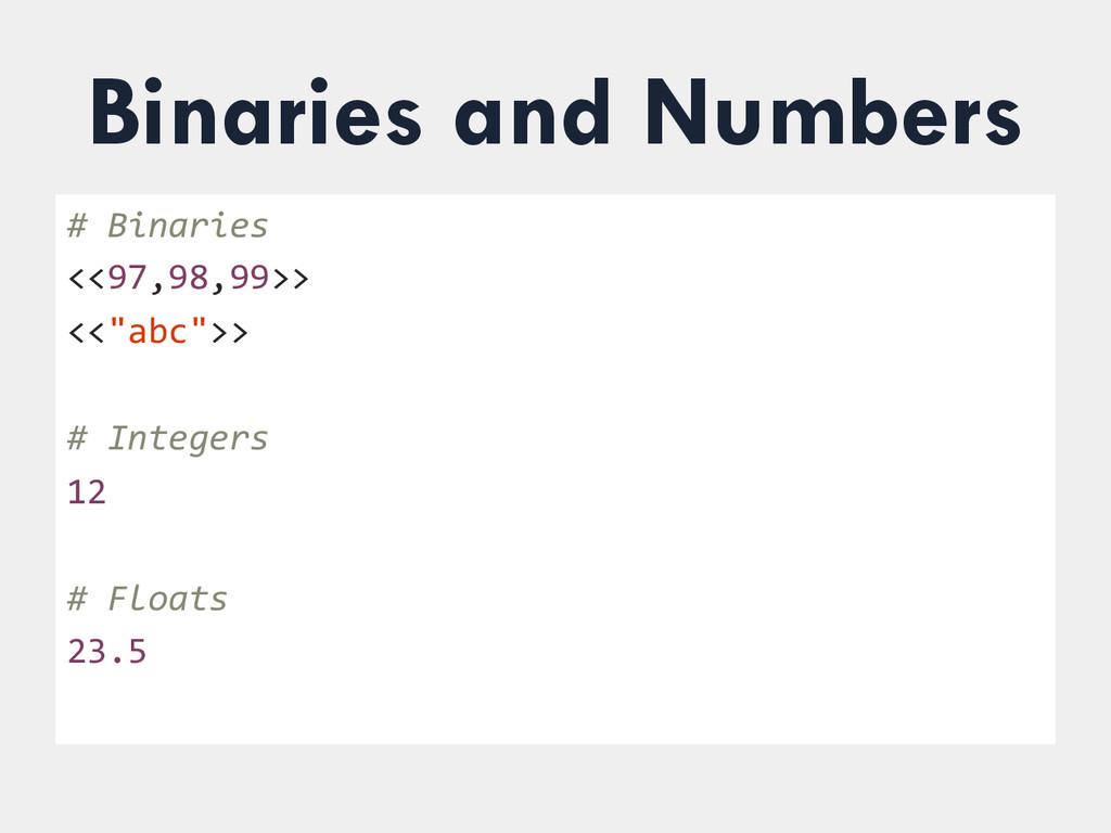 Binaries and Numbers # Binaries  <<97,98,...